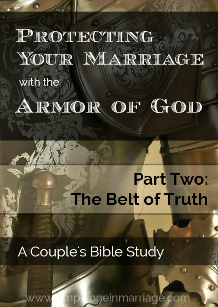 Our marriages need protection.  And that protection comes from the armor of God. This Couple's Bible Study will lead you in how to protect your marriage using the armor God has provided to every believer. This is part two--the belt of truth. | Simply One in Marriage.