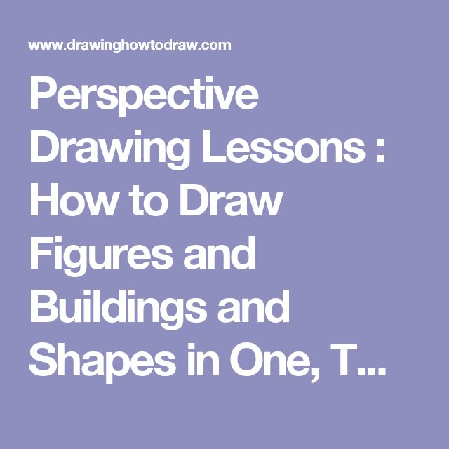 Perspective Drawing Lessons : How to Draw Figures and Buildings and Shapes in One, Two Point Perspective as Well as 3 Points Tutorials
