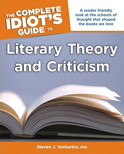Download free The Complete Idiot's Guide to Literary Theory and Criticism (Idiot's Guides) pdf