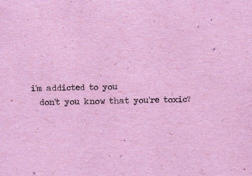 i'm addicted to you don't you know that you're toxic