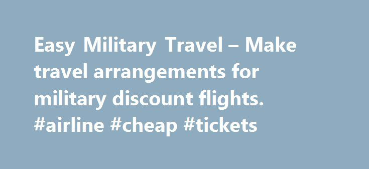 Easy Military Travel – Make travel arrangements for military discount flights. #airline #cheap #tickets http://travel.remmont.com/easy-military-travel-make-travel-arrangements-for-military-discount-flights-airline-cheap-tickets/  #military travel # How It Works Many people aspire to travel, but saving the money for a trip or vacation can sometimes be difficult. Unexpected situations tend to whittle away at savings set aside for travel. Our Travel Assistance Program is a great option for many…