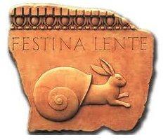 ´´Yavaş yavaş acele edin´´ Festina Lente!