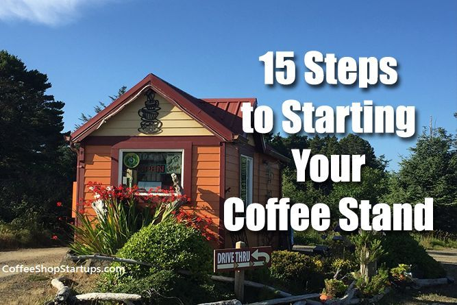 """How To Start a Coffee Stand   15-Step Plan To Open Your Coffee Drive-thru Stand   15 RECOMMENDATIONS on """"How to start a coffee stand business"""" successfully!"""