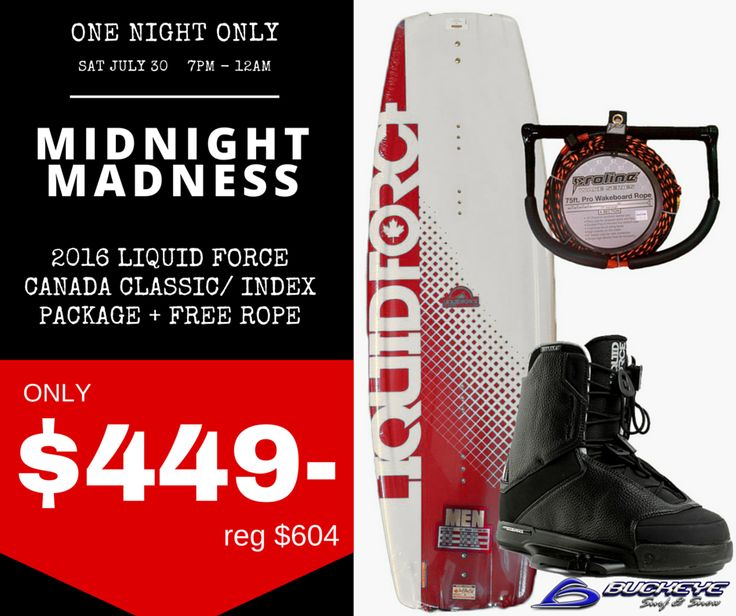 Midnight Madness tomorrow night! 2016 Liquid Force Canada Classic wakeboard with Index bindings and a FREE rope! ONLY $449! reg $604