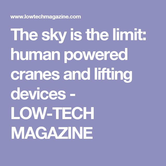 The sky is the limit: human powered cranes and lifting devices - LOW-TECH MAGAZINE