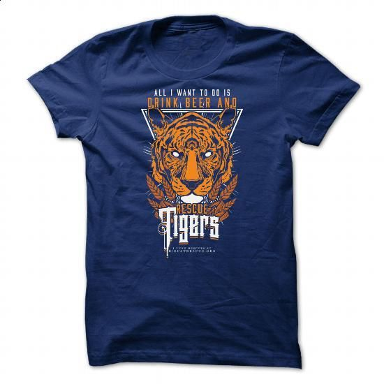 All I Want to Do is Drink Beer & Rescue Tigers - #denim shirts #cool hoodie. SIMILAR ITEMS => https://www.sunfrog.com/Funny/All-I-Want-to-Do-is-Drink-Beer-NavyBlue-Guys.html?60505