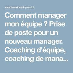 Comment manager mon équipe ? Prise de poste pour un nouveau manager. Coaching d'équipe, coaching de manager, Management, Manager mon équipe, MBTI, Motivation d'équipe, PNL