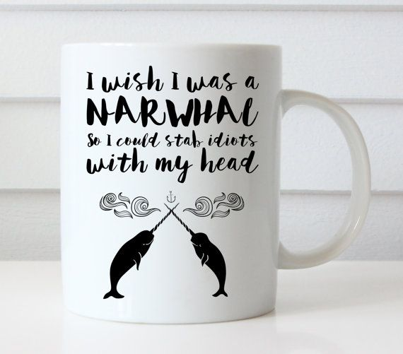 Narwhal Funny Mug  Funny Coffee Mug  Quote Mug  by FuzzyandBirch