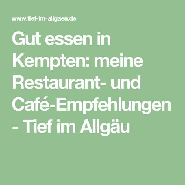 Gut essen in Kempten: meine Restaurant- und Café-Empfehlungen - Tief im Allgäu