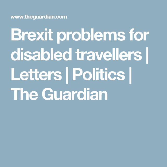 Brexit problems for disabled travellers | Letters | Politics | The Guardian