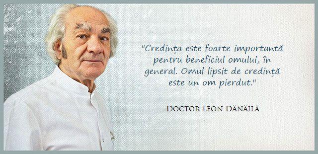 """Omul lipsit de credință este un om pierdut - Dr Leon Dănăilă  """"Credința este foarte importantă pentru beneficiul omului, în general. Omul lipsit de credință este un om pierdut."""" Sursa: Emisiune Trinitas TV - Biserica azi - """"Binele pe care-l primim, binele pe care-l facem"""" (25 decembrie 2012), min. 48 https://www.youtube.com/watch?v=1XtisXo8j1A"""