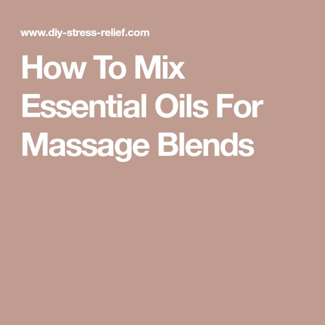 How To Mix Essential Oils For Massage Blends