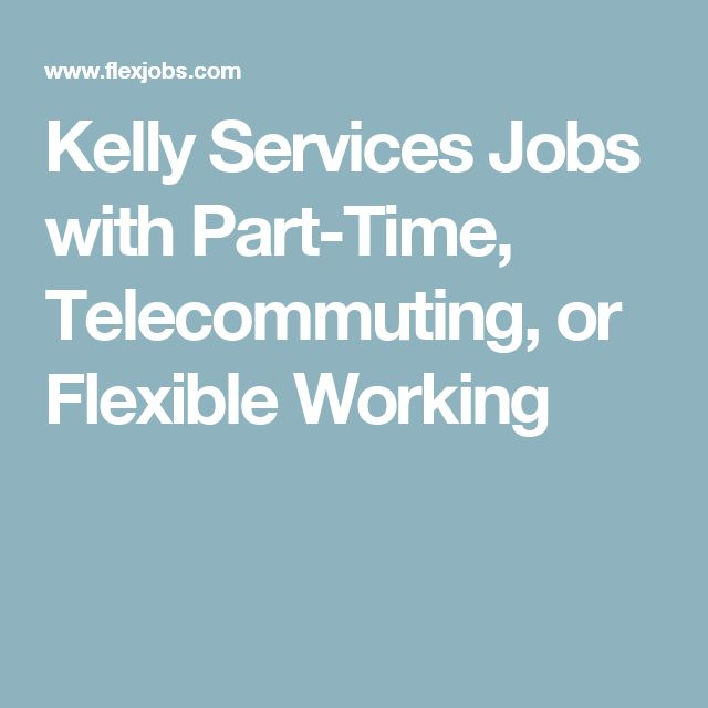 Kelly Services Jobs with Part-Time, Telecommuting, or Flexible Working