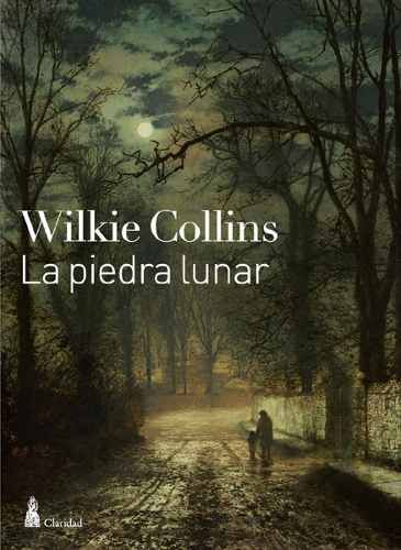 'La piedra lunar', Wilkie Collins. Misterio, exotismo, opio, clasicismo inglés, humor. La primera novela policiaca de la literatura. Genial