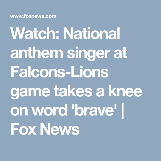Watch: National anthem singer at Falcons-Lions game takes a knee on word 'brave' | Fox News