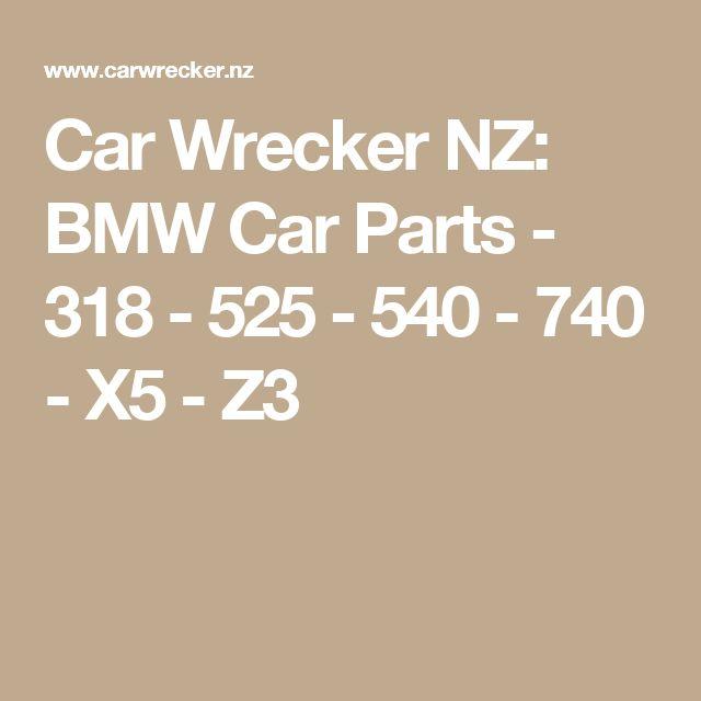 Car Wrecker NZ: BMW Car Parts - 318 - 525 - 540 - 740 - X5 - Z3