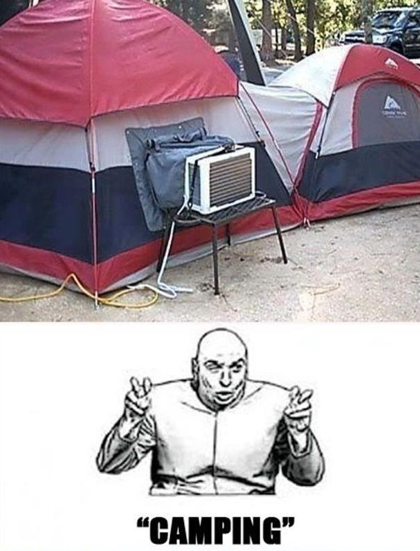"""""""Camping"""" if I have to ever sleep in a tent it will be with an a/c. God invented campers for a reason"""