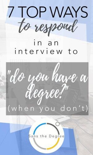 Interviewing for jobs without a degree? Respond to the degree question with class and confidence. Get the job! #successwithoutadegree #careeradvice