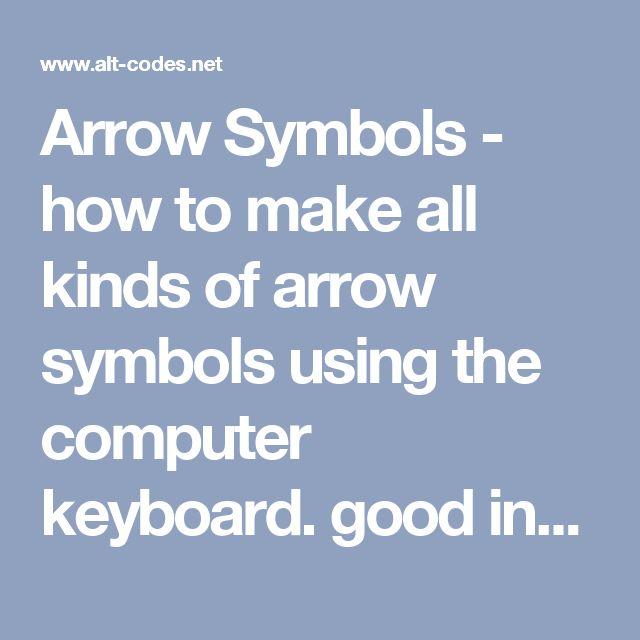 Arrow Symbols  -  how to make all kinds of arrow symbols using the computer keyboard.  good info.     lj