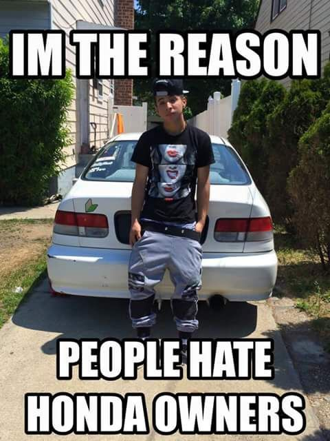 I'm the reason people hate Honda owners