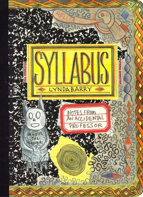 Omega teacher Lynda Barry's Syllabus: An Illustrated Field Guide to Keeping a Visual Diary and Cultivating the Capacity for Creative Observation