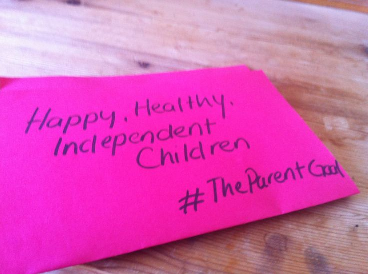 #TheParentGoal Happy Healthy Independent Children
