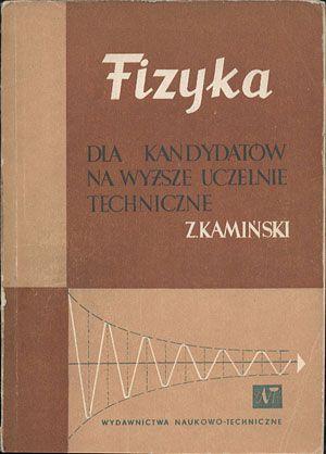 Fizyka dla kandydatów na wyższe uczelnie techniczne, Zbigniew Kamiński, Naukowo-Techniczne, 1969, http://www.antykwariat.nepo.pl/fizyka-dla-kandydatow-na-wyzsze-uczelnie-techniczne-zbigniew-kaminski-p-14427.html