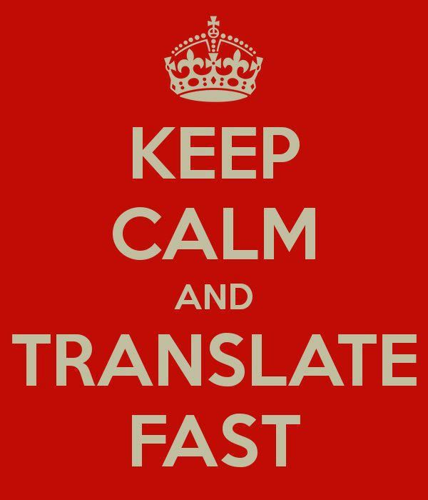 Keep calm and translate fast