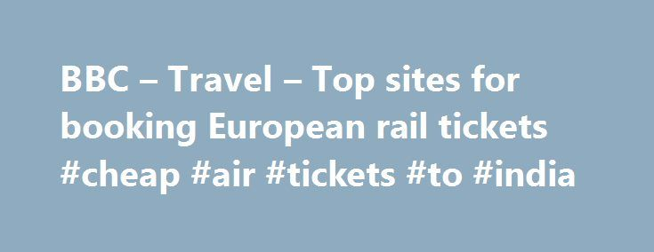 BBC – Travel – Top sites for booking European rail tickets #cheap #air #tickets #to #india http://tickets.remmont.com/bbc-travel-top-sites-for-booking-european-rail-tickets-cheap-air-tickets-to-india/  Top sites for booking European rail tickets By Sean O'Neill 20 February 2013 European countries are constantly improving their intercity rail networks and high-speed trains have slashed travel times around (...Read More)