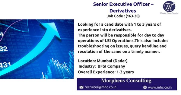 We are looking for an experienced Senior Executive Officer – Derivatives for our client which is in Banking / Financial Services Industry to be based out in Mumbai (Dadar)