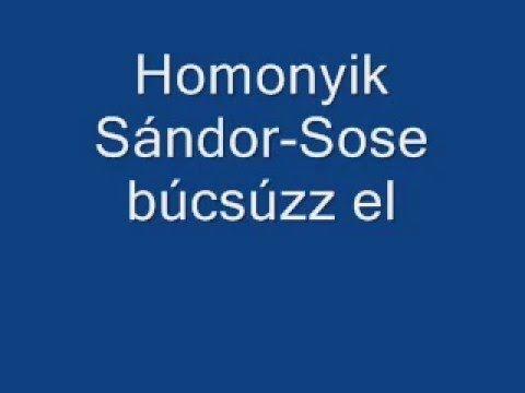 Homonyik Sándor-Sose búcsúzz el-Dalszöveggel