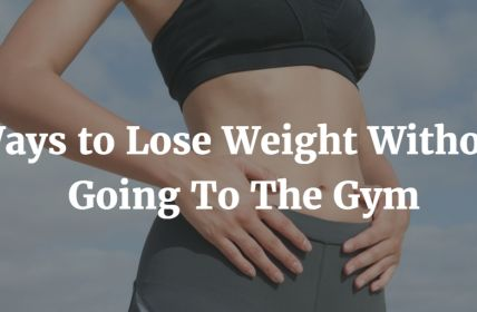 9 Ways To Lose Weight Without Going To The Gym