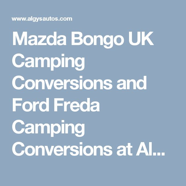 Mazda Bongo UK Camping Conversions and Ford Freda Camping Conversions at Algys Autos Ltd