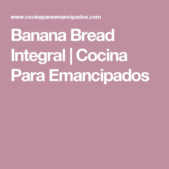 Banana Bread Integral   Cocina Para Emancipados