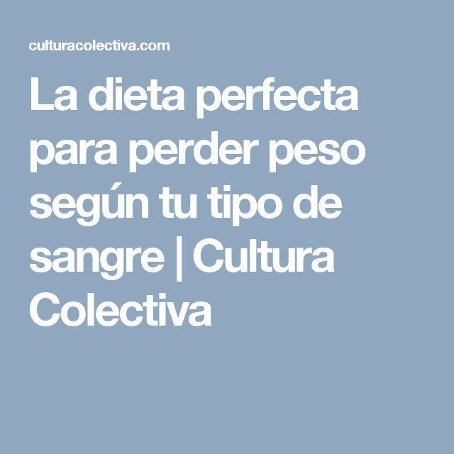 La dieta perfecta para perder peso según tu tipo de sangre | Cultura Colectiva