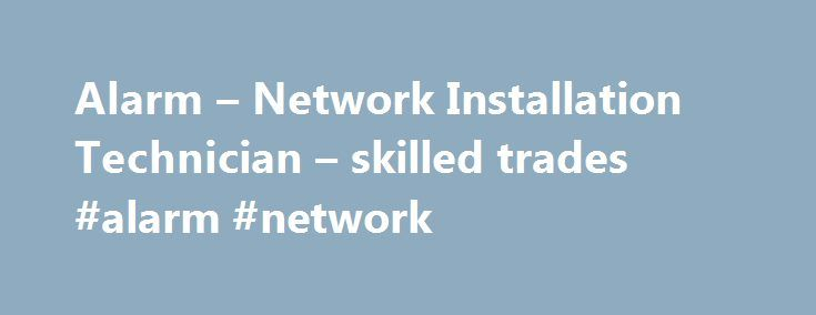 Alarm – Network Installation Technician – skilled trades #alarm #network http://swaziland.remmont.com/alarm-network-installation-technician-skilled-trades-alarm-network/  # Interface Security Systems is now hiring Alarm NetworkInstallation Technicians in your area! If you have previous experience with the installation service of telecom, data, security wireless systems we want to talk to you! Competitive hourly compensation Medical/Dental/Vision Coverage 401k w/ company match Sick time…