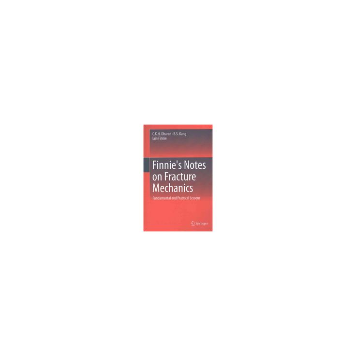 Finnie's Notes on Fracture Mechanics : Fundamental and Practical Lessons (Hardcover) (C. K. H. Dharan &