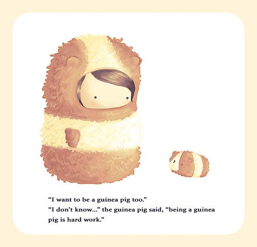 """being a guinea pig is hard work."" aaaaaaaaaaaaaaw it's so cute I could die"