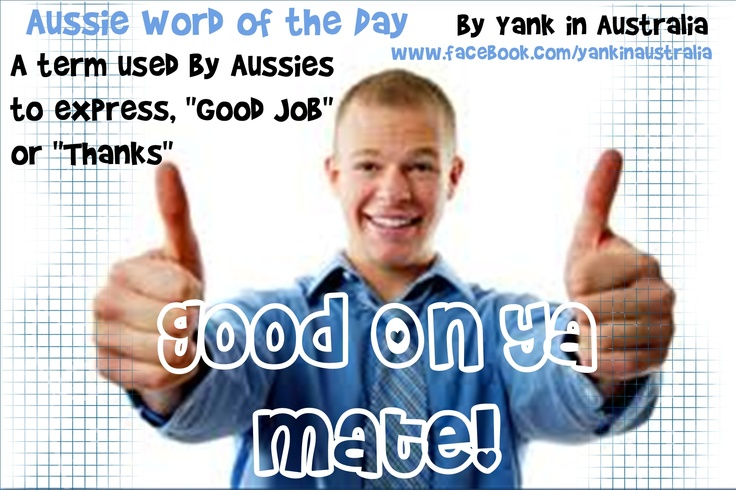 """AUSSIE WORD OF THE DAY:   """"Good on ya!"""" (not always followed by """"mate"""", but couldn't resist because I thought it fit the photo.) Used to express """"good job"""", or as a way of saying """"thanks"""". #yankinaustralia #australia #aussielingo"""