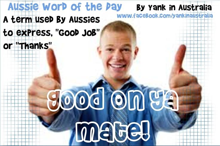"AUSSIE WORD OF THE DAY: ""Good On Ya"" ...A term used by Aussiesto express, ""Good Job""or ""Thanks"" #yankinaustralia #australia"