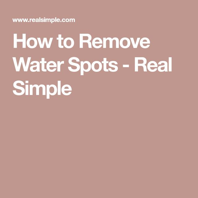 How to Remove Water Spots - Real Simple