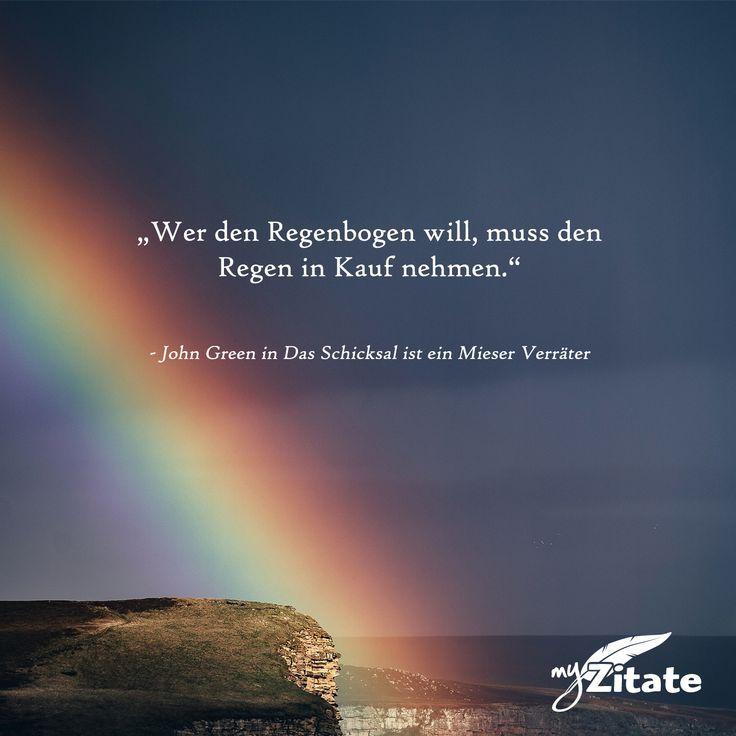 """""""Wer den Regenbogen will, muss den Regen in Kauf nehmen."""" – John Green in Das …"""