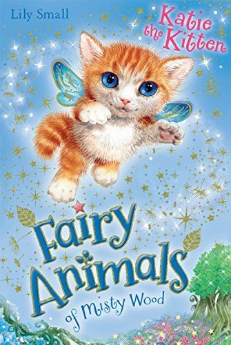 Katie the Kitten (Fairy Animals of Misty Wood) by Lily Small.