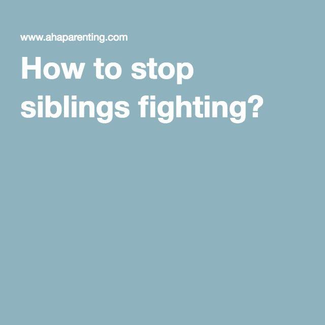 How to stop siblings fighting?