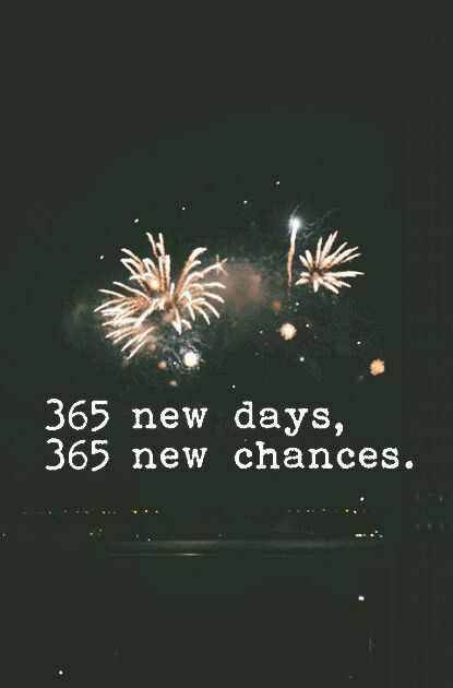 365 new days | 365 new chances.