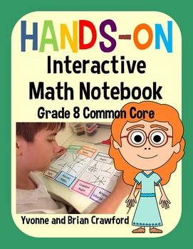 Interactive Math Notebook for Eighth Grade - 237 pages!This math notebook is completely hands-on and interactive.  Each chapter in this interactive math journal includes a divider for the standard that is covered in the chapter, a hands-on activity for students to put in their math notebooks, and at least one page that you can use as an assessment or as a worksheet for additional practice.