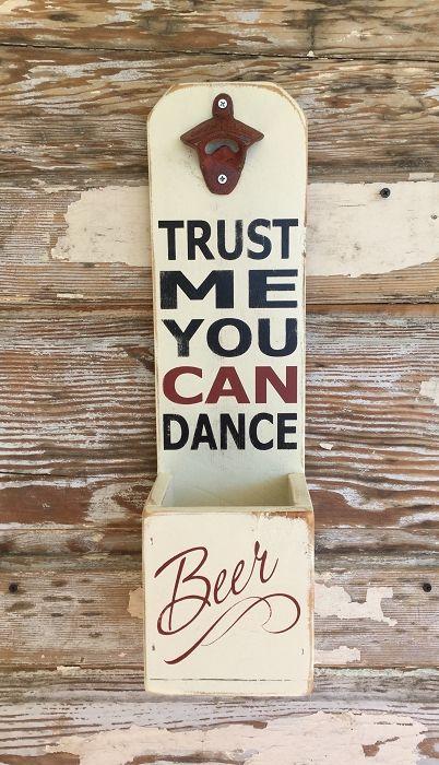 Trust Me, You CAN Dance.  Beer.  Beer Bottle Opener