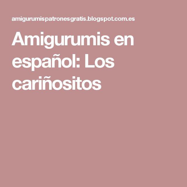 Amigurumis en español: Los cariñositos