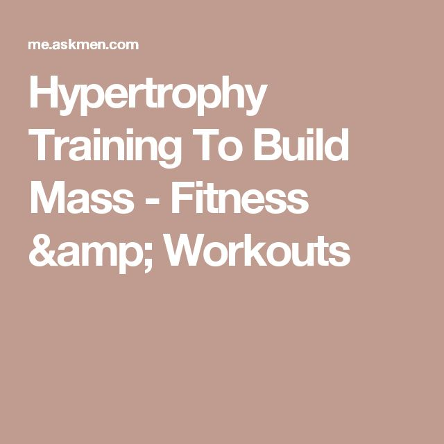 Hypertrophy Training To Build Mass - Fitness & Workouts