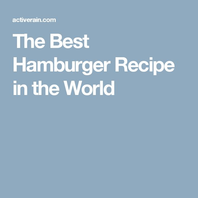 The Best Hamburger Recipe in the World